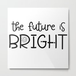 The future is bright Metal Print