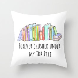 Forever crushed under my TBR Pile Throw Pillow