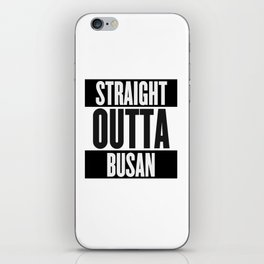 Straight Outta Busan iPhone Skin