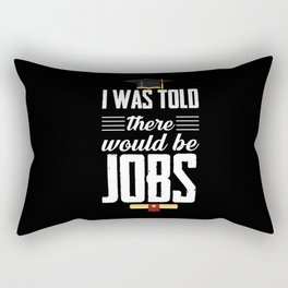 I Was Told There Would Be Jobs Rectangular Pillow