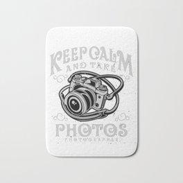 Photographer - Keep Calm And Take Photos Bath Mat