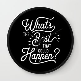 What's The Best That Could Happen typography wall art home decor Wall Clock