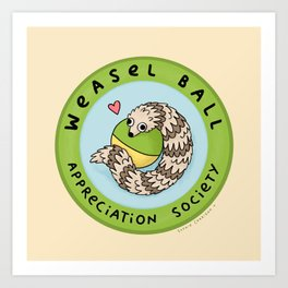 Weasel Ball Appreciation Society Art Print