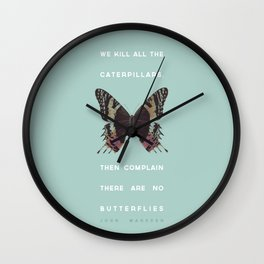 We Kill all the Caterpillars Wall Clock