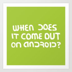 When does it come out on Android? Art Print