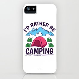 Love to Tent Camp - I'd Rather Be Camping iPhone Case