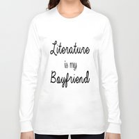literature Long Sleeve T-shirts featuring literature is my boyfriend  by Beautiful Bibliophile's Boutique