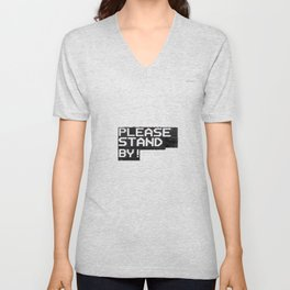 Please Stand By! Unisex V-Neck