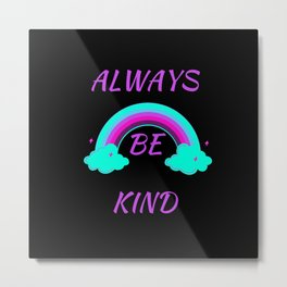 always be kind Metal Print
