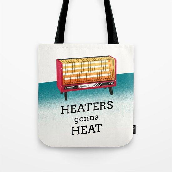 Heaters gonna heat Tote Bag