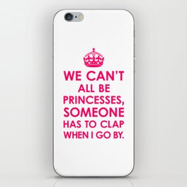 We Can't All Be Princesses (Bright Pink) iPhone Skin