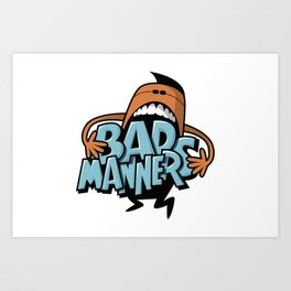 Bad Manners Art Print