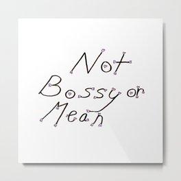 Not Bossy or Mean Metal Print