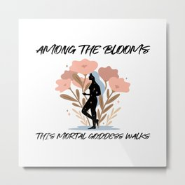 Among the Blooms This Mortal Goddess Walks Metal Print