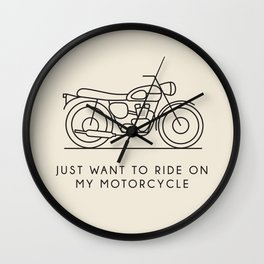 Triumph - Just want to ride on my motorcycle Wall Clock