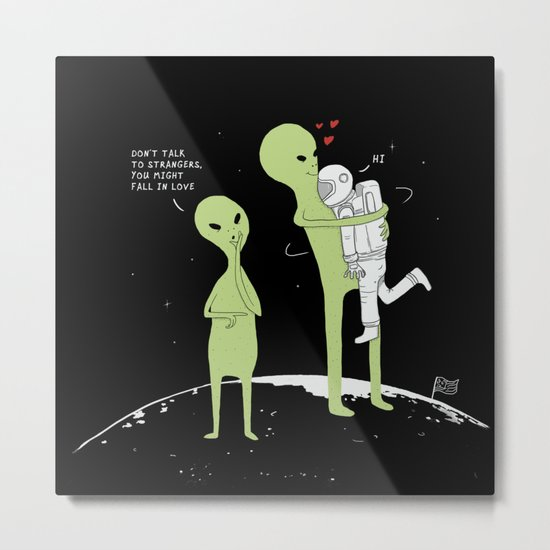 Don't talk to strangers, You might fall in love! Metal Print