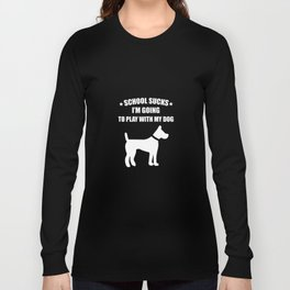 School Sucks I'm Going to Play with My Dog Funny T-shirt Long Sleeve T-shirt