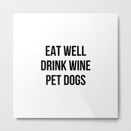 Eat Well Drink Wine Pet Dogs Metal Print
