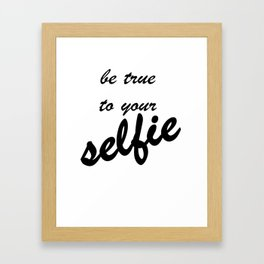 Be True To Your Selfie Framed Art Print