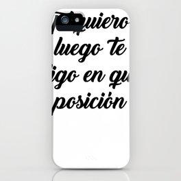 Te Quiero, Luego Te Digo En Que Posición iPhone Case