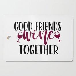 Good Friends Wine Together Cutting Board