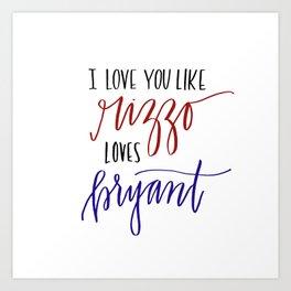 Love You Like Rizzo/Bryant Art Print