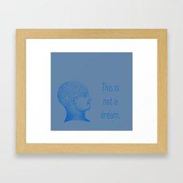 Not a Dream Framed Art Print