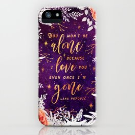 You won't be alone iPhone Case