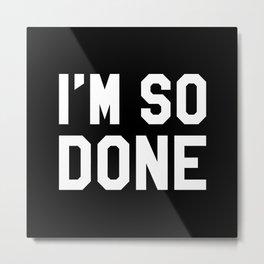 I'm So Done (Black & White) Metal Print
