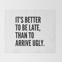 IT'S BETTER TO BE LATE THAN TO ARRIVE UGLY Throw Blanket