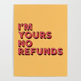 I am yours no refunds - typography Poster