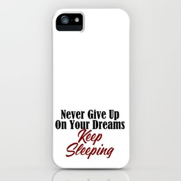 Never Give Up Dreams Sleep Goals Ambition iPhone Case