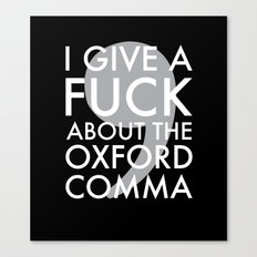 i give a fuck about the oxford comma Canvas Print