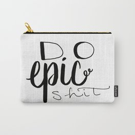 Do Epic Shit Carry-All Pouch