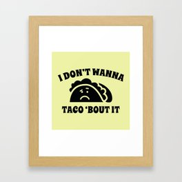 I Don't Wanna Taco 'Bout It Framed Art Print