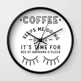 Coffee Keeps Me Going Until My Early Bedtime Wall Clock