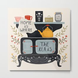 Home Is Where the Tea Is Metal Print