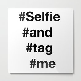 selfie and tag me  Metal Print