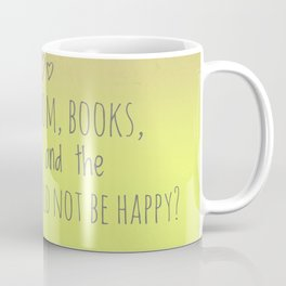Who could not be happy? Coffee Mug
