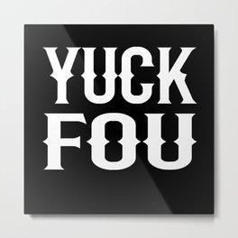 Yuck Fou Funny Saying Motif Metal Print