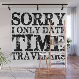 Sorry, I only date time travelers!  Wall Mural