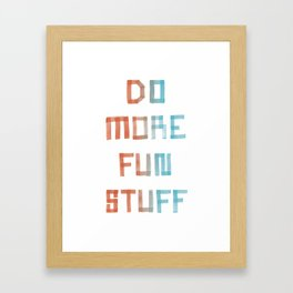 Do More Fun Stuff Framed Art Print