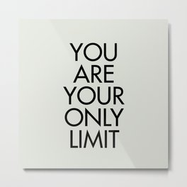 You are your only limit, inspirational quote, motivational signal, mental workout, daily routine Metal Print