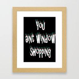 You ain't window shopping Framed Art Print