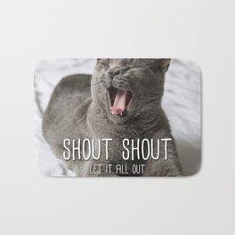 Cat - Shout shout let it all out Bath Mat