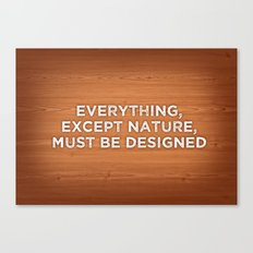 Everything, except nature, must be designed Canvas Print