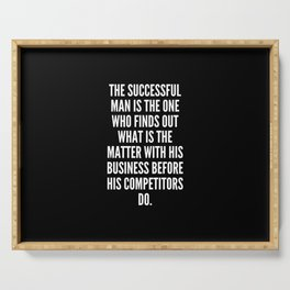 The successful man is the one who finds out what is the matter with his business before his competitors do Serving Tray