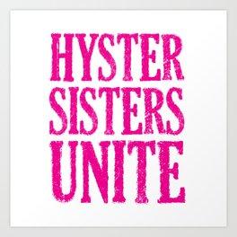 Hystersisters Unite Art Print