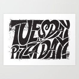 Tuesday is Pizza Day Art Print