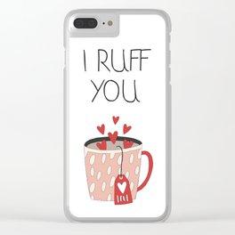 I Ruff You. Clear iPhone Case